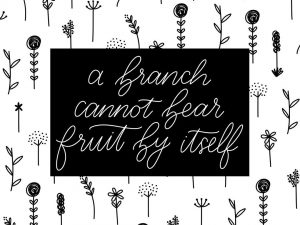 a branch cannot bear fruit by itself